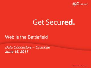 Web is the Battlefield Data Connectors � Charlotte June 16, 2011