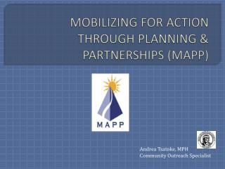 MOBILIZING FOR ACTION THROUGH PLANNING & PARTNERSHIPS (MAPP)