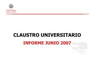 CLAUSTRO UNIVERSITARIO INFORME JUNIO 2007