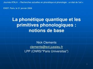 La phonétique quantique et les primitives phonologiques :  notions de base Nick Clements
