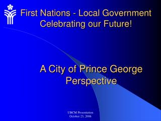 First Nations - Local Government Celebrating our Future!