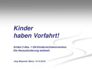 Kinder haben Vorfahrt! Artikel 3 Abs. 1 UN-Kinderrechtskonvention Die Herausforderung weltweit