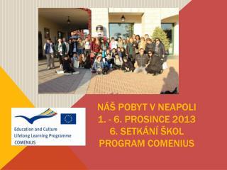 NÁŠ POBYT V NEAPOLI 1. -  6. prosince 2013 6.  setkÁNÍ  ŠKOL  Program  Comenius