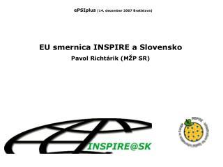 EU smernica INSPIRE a Slovensko Pavol Richtárik (MŽP SR)
