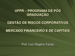 UFPR – PROGRAMA DE PÓS GRADUAÇÃO GESTÃO DE RISCOS CORPORATIVOS MERCADO FINANCEIRO E DE CAPITAIS