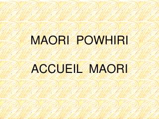 MAORI  POWHIRI ACCUEIL  MAORI
