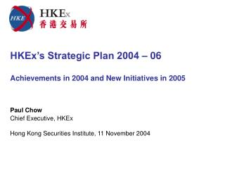 HKEx's Strategic Plan 2004 – 06  Achievements in 2004 and New Initiatives in 2005