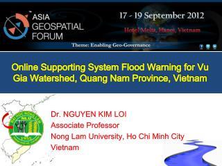 Dr. NGUYEN KIM LOI  Associate Professor Nong  Lam University, Ho Chi Minh City  Vietnam