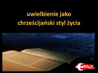 uwielbienie jako chrześcijański styl życia