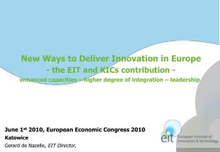 New Ways to Deliver Innovation in Europe  - the EIT and KICs contribution -