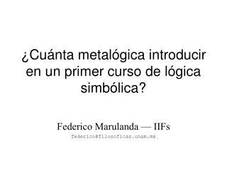 ¿Cuánta metalógica introducir en un primer curso de lógica simbólica?