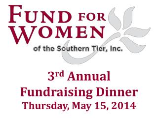 3 rd  Annual  Fundraising Dinner Thursday, May 15, 2014