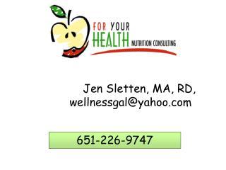 Jen Sletten, MA, RD,             wellnessgal@yahoo