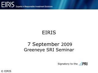 EIRIS  7 September  2009 Greeneye SRI Seminar