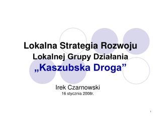 """Lokalna Strategia Rozwoju Lokalnej Grupy Działania """"Kaszubska Droga"""""""