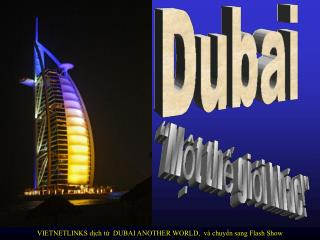 VIETNETLINKS dịch từ  DUBAI ANOTHER WORLD,  và chuyển sang Flash Show