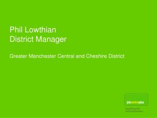 Phil Lowthian District Manager