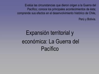 Eval a las circunstancias que dieron origen a la Guerra del Pac fico; conoce los principales acontecimientos de  sta; co