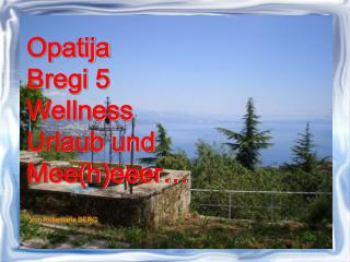 Opatija Bregi 5 Wellness Urlaub und Mee(h)eeer…