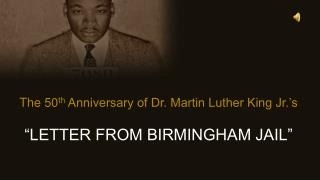 "The 50 th  Anniversary of Dr. Martin Luther King Jr.'s ""LETTER FROM BIRMINGHAM JAIL"""