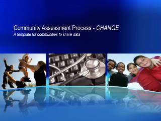 Community Assessment Process - CHANGE A template for communities to share data