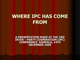 WHERE IPC HAS COME FROM