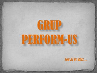 GRUP  PERFORM-US
