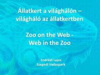 Állatkert a világhálón – világháló az állatkertben Zoo on the Web - Web in the Zoo