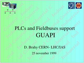 PLCs and Fieldbuses support  GUAPI D. Brahy CERN- LHC/IAS 25 november 1999