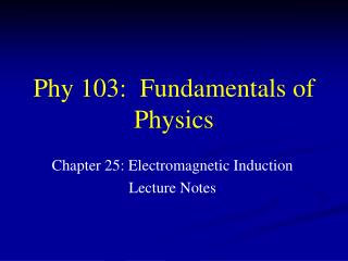 Phy 103:  Fundamentals of Physics