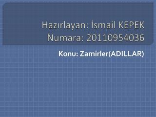 Hazırlayan: İsmail KEPEK Numara: 20110954036