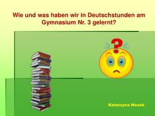 Wie und was haben wir in Deutschstunden am Gymnasium Nr. 3 gelernt?