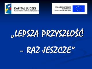 """""""LEPSZA PRZYSZŁOŚĆ – RAZ JESZCZE"""""""