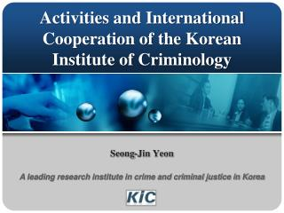 Activities and International Cooperation of the Korean Institute of Criminology