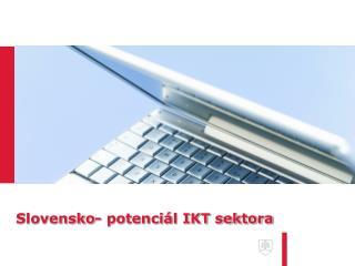 Slovensko- potenciál IKT sektora