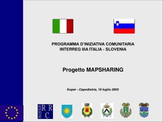 PROGRAMMA D'INIZIATIVA COMUNITARIA INTERREG IIIA ITALIA - SLOVENIA Progetto MAPSHARING