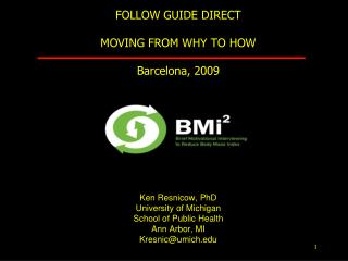 FOLLOW GUIDE DIRECT MOVING FROM WHY TO HOW  Barcelona, 2009 Ken Resnicow, PhD