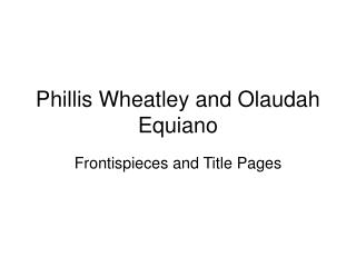 Phillis Wheatley and Olaudah Equiano