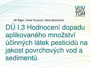 Jiří Šajer, Ivana Truxová, Hana Sezimová