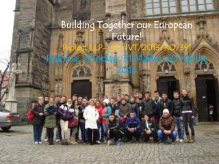 Building Together our European Future!  Proiect  LLP- LdV /IVT/2013/RO/391