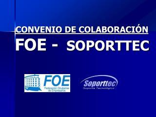 CONVENIO DE COLABORACIÓN  FOE -  SOPORTTEC