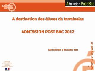 A destination des élèves de terminales ADMISSION POST BAC 2012  SAIO CRETEIL 9 Décembre 2011