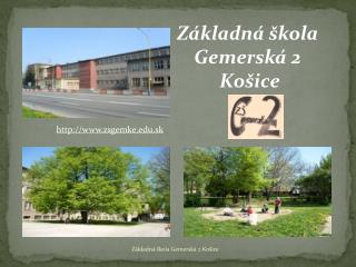 Základná škola  Gemerská 2  Košice