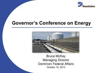 Bruce McKay Managing Director Dominion Federal Affairs October 16, 2013