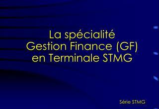 La spécialité  Gestion Finance (GF)   en Terminale STMG
