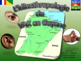 L' idianthropologie du  VAK en Guyane