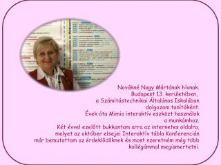 Novákné Nagy Mártának hívnak. Budapest 13. kerületében,  a Számítástechnikai Általános Iskolában