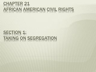 Chapter 21 African American Civil Rights Section 1: Taking on Segregation