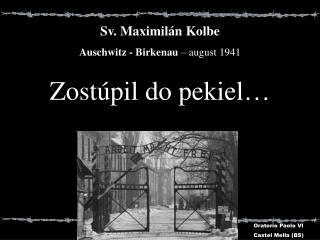 S v . Ma ximil�n  Kolbe Auschwitz - Birkenau  �  august  1941 Zost�pil do pekiel �