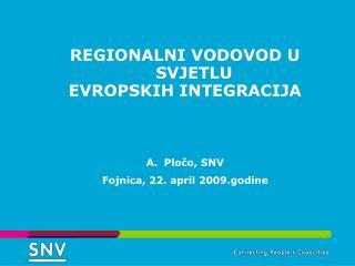 REGIONALNI VODOVOD U SVJETLU  EVROPSKIH INTEGRACIJA Pločo, SNV Fojnica, 22. april 2009.godine